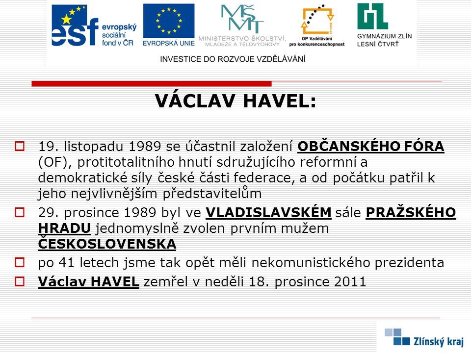 VÁCLAV HAVEL:  19. listopadu 1989 se účastnil založení OBČANSKÉHO FÓRA (OF), protitotalitního hnutí sdružujícího reformní a demokratické síly české č