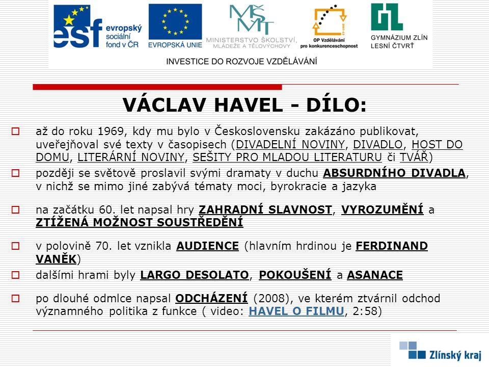 VÁCLAV HAVEL - DÍLO:  až do roku 1969, kdy mu bylo v Československu zakázáno publikovat, uveřejňoval své texty v časopisech (DIVADELNÍ NOVINY, DIVADL