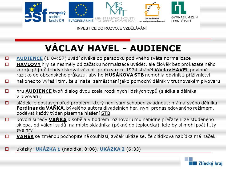 VÁCLAV HAVEL - AUDIENCE  AUDIENCE (1:04:57) uvádí diváka do paradoxů podivného světa normalizace AUDIENCE  HAVLOVY hry se nesměly od začátku normali