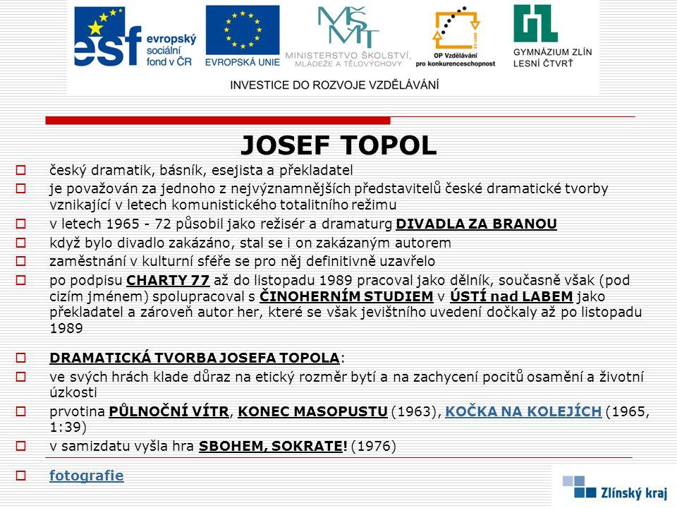 JOSEF TOPOL  český dramatik, básník, esejista a překladatel  je považován za jednoho z nejvýznamnějších představitelů české dramatické tvorby vznika