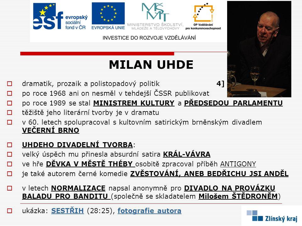 MILAN UHDE  dramatik, prozaik a polistopadový politik 4]  po roce 1968 ani on nesměl v tehdejší ČSSR publikovat  po roce 1989 se stal MINISTREM KUL