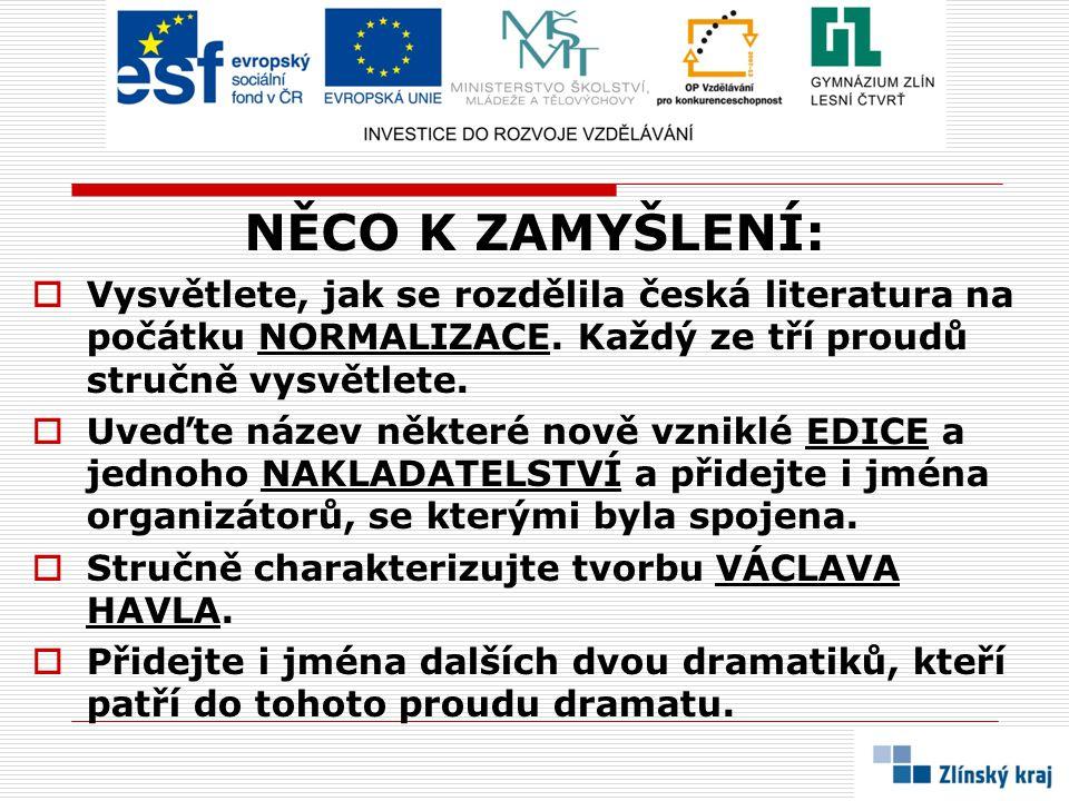 NĚCO K ZAMYŠLENÍ:  Vysvětlete, jak se rozdělila česká literatura na počátku NORMALIZACE. Každý ze tří proudů stručně vysvětlete.  Uveďte název někte