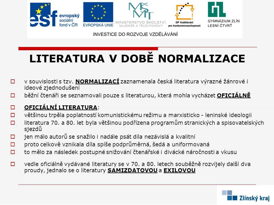 LITERATURA V DOBĚ NORMALIZACE  v souvislosti s tzv. NORMALIZACÍ zaznamenala česká literatura výrazné žánrové i ideové zjednodušení  běžní čtenáři se