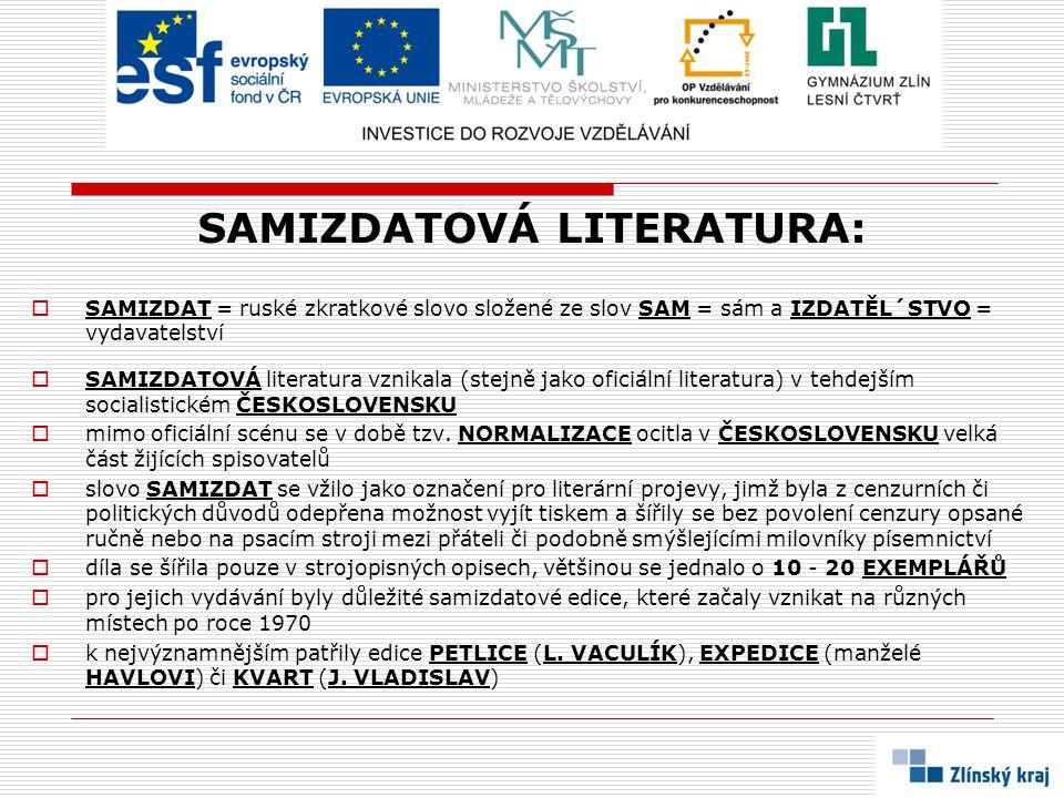 SAMIZDATOVÁ LITERATURA:  SAMIZDAT = ruské zkratkové slovo složené ze slov SAM = sám a IZDATĚL´STVO = vydavatelství  SAMIZDATOVÁ literatura vznikala