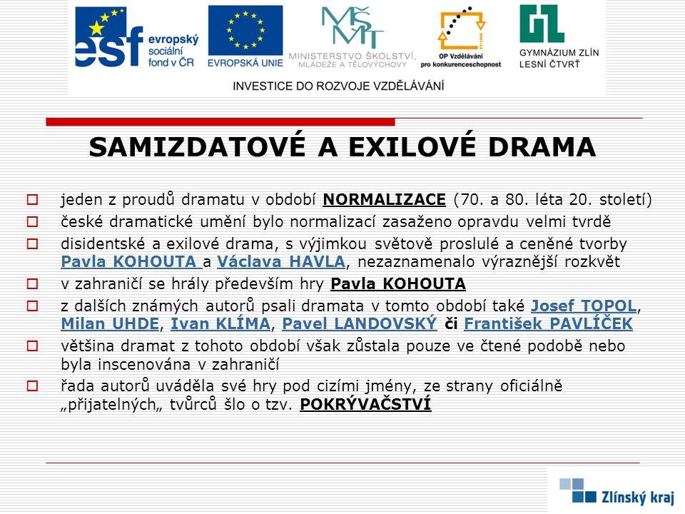 SAMIZDATOVÉ A EXILOVÉ DRAMA  jeden z proudů dramatu v období NORMALIZACE (70. a 80. léta 20. století)  české dramatické umění bylo normalizací zasaž
