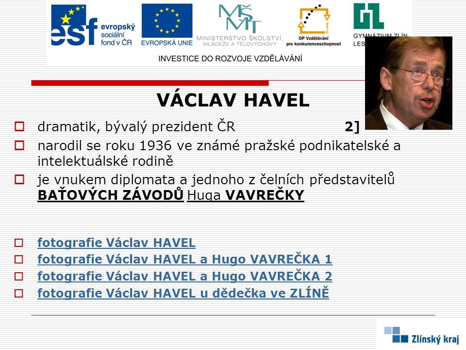 VÁCLAV HAVEL  dramatik, bývalý prezident ČR 2]  narodil se roku 1936 ve známé pražské podnikatelské a intelektuálské rodině  je vnukem diplomata a