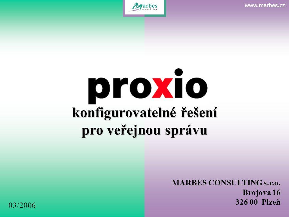 www.marbes.cz 03/2006 MARBES CONSULTING s.r.o. Brojova 16 326 00 Plzeň www.marbes.cz P R O X I O konfigurovatelné řešení pro veřejnou správu