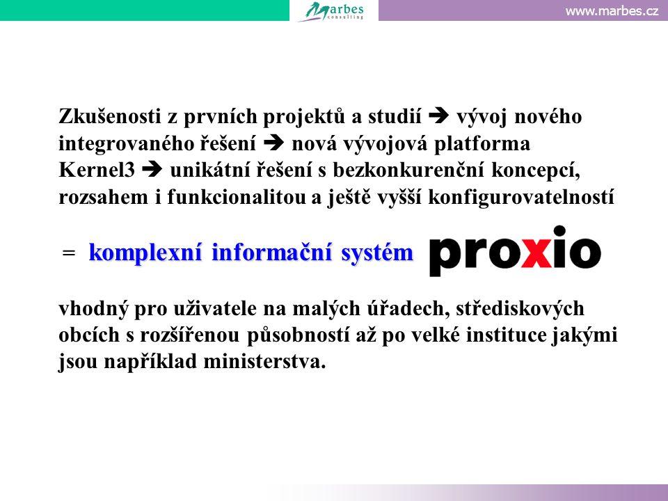 www.marbes.cz PROXIO PROXIO je komfortní nástroj pro:  Finanční řízení (příprava a řízení rozpočtů, finanční účetnictví, manažerské účetnictví, tvorba a konsolidace manažerských výstupů, pohledávky a závazky, dlouhodobý majetek, banka, pokladna, prodej a nákup aj.)  Řízení provozu (správa nemovitostí, správa majetku, spisová služba, správa kontraktů aj.)  Správní agendy (správa daní a poplatků, sociální služby, stavební řízení aj.)