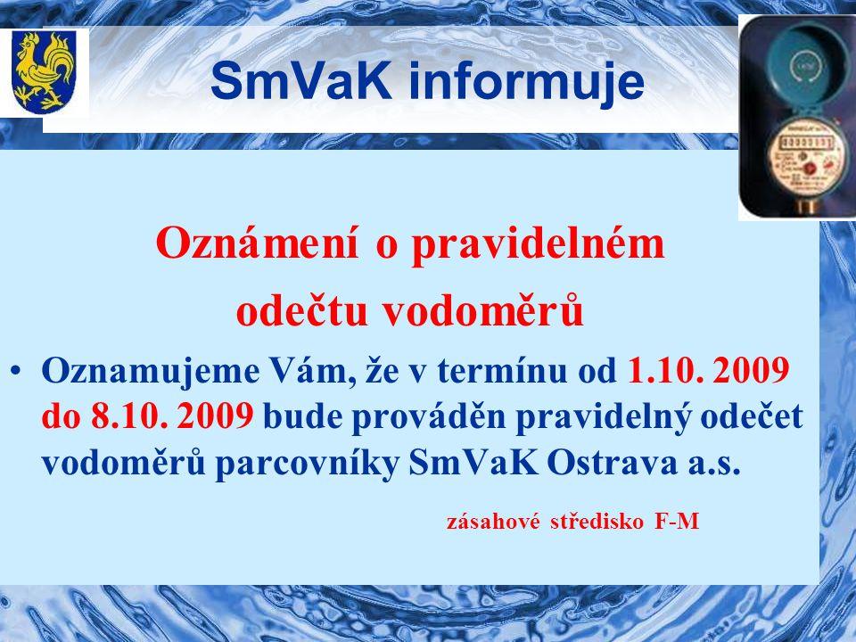 SmVaK informuje Oznámení o pravidelném odečtu vodoměrů Oznamujeme Vám, že v termínu od 1.10. 2009 do 8.10. 2009 bude prováděn pravidelný odečet vodomě