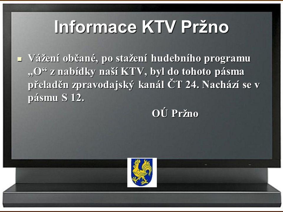"""Informace KTV Pržno Vážení občané, po stažení hudebního programu """"O"""" z nabídky naší KTV, byl do tohoto pásma přeladěn zpravodajský kanál ČT 24. Nacház"""
