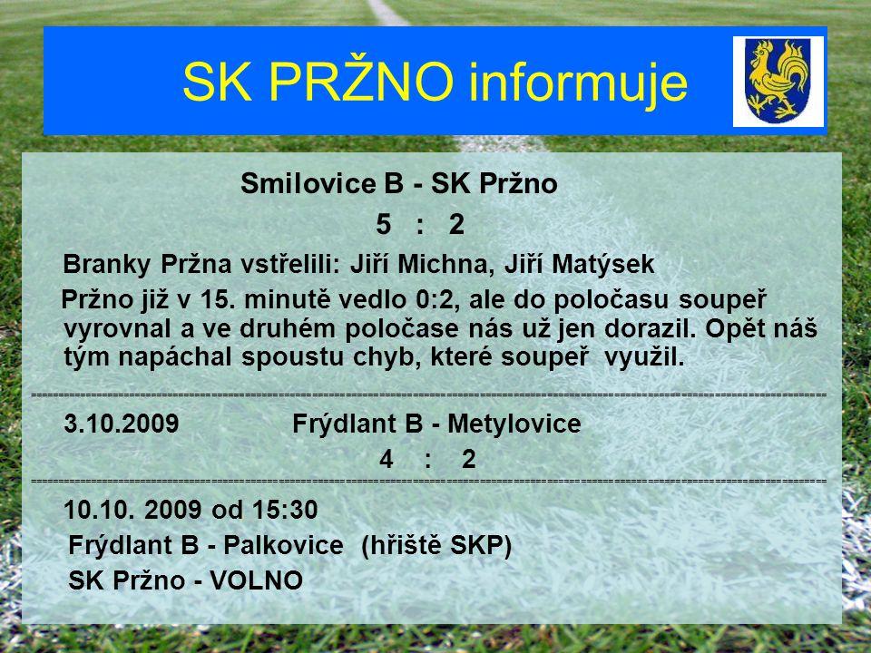 SK PRŽNO informuje Smilovice B - SK Pržno 5 : 2 Branky Pržna vstřelili: Jiří Michna, Jiří Matýsek Pržno již v 15. minutě vedlo 0:2, ale do poločasu so