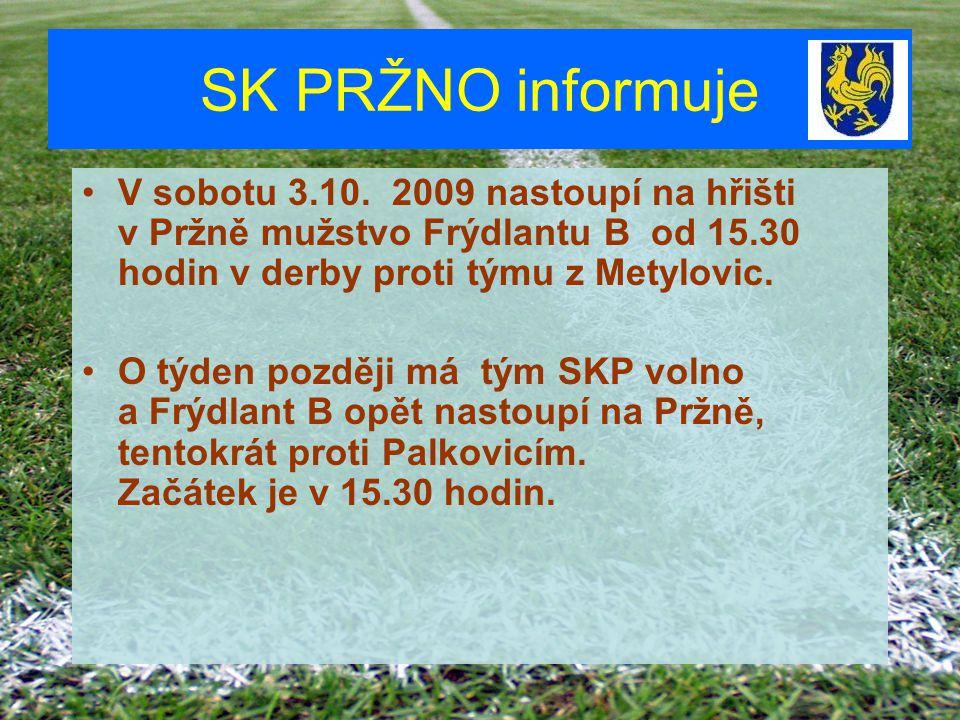 SK PRŽNO informuje V sobotu 3.10. 2009 nastoupí na hřišti v Pržně mužstvo Frýdlantu B od 15.30 hodin v derby proti týmu z Metylovic. O týden později m