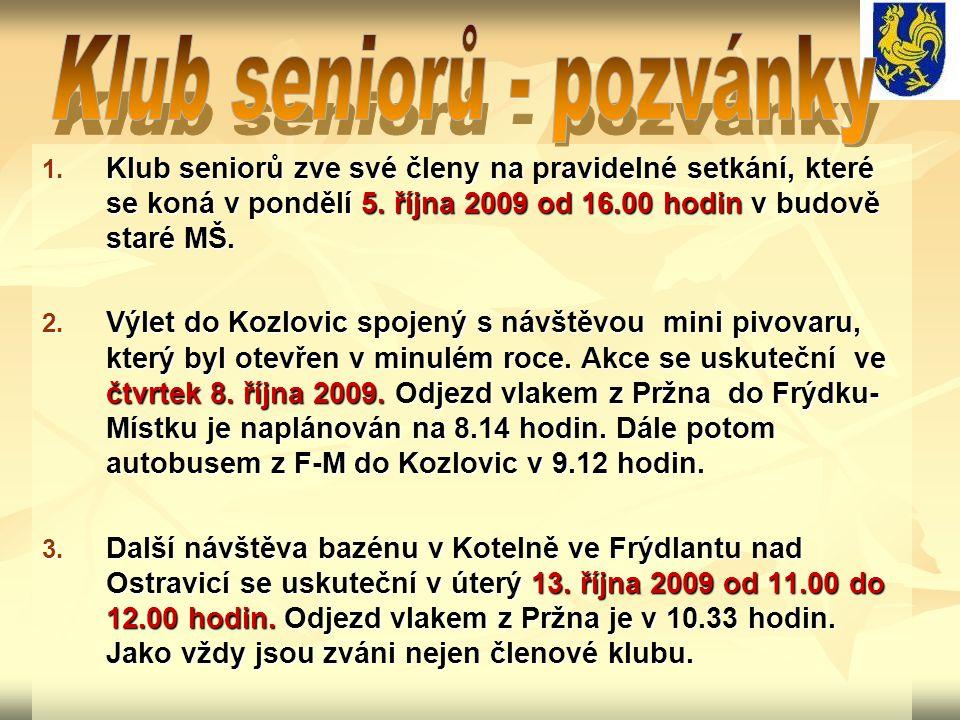1. Klub seniorů zve své členy na pravidelné setkání, které se koná v pondělí 5. října 2009 od 16.00 hodin v budově staré MŠ. 2. Výlet do Kozlovic spoj