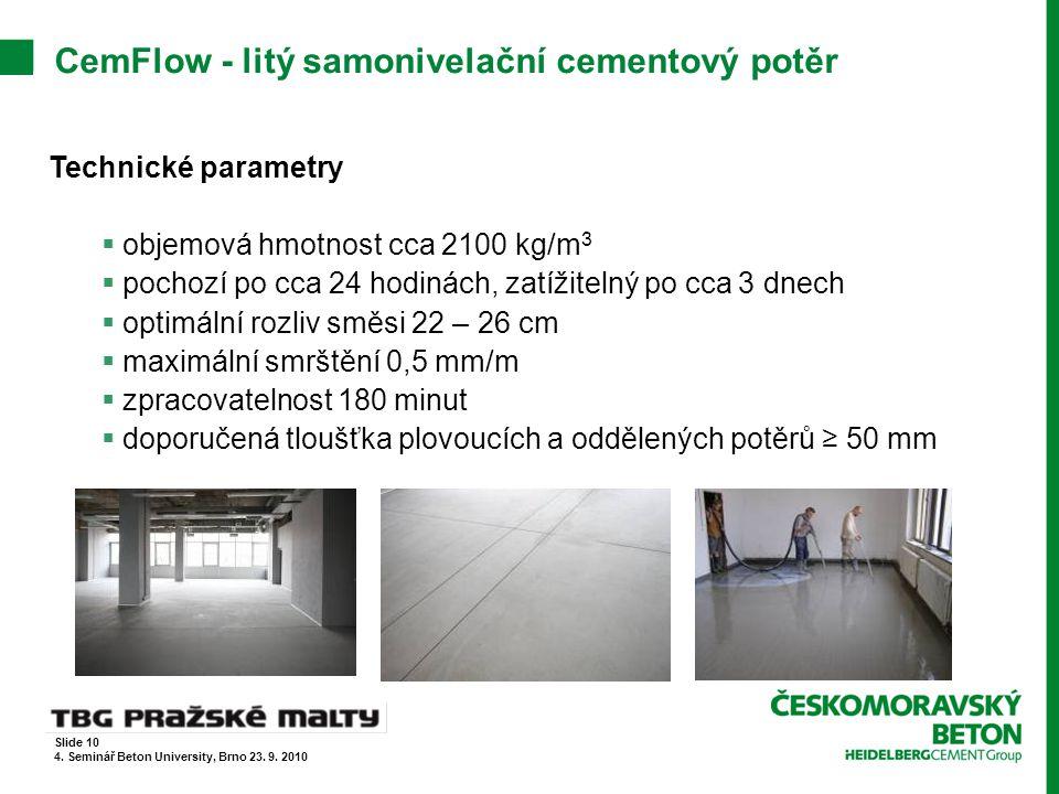 CemFlow - litý samonivelační cementový potěr Technické parametry  objemová hmotnost cca 2100 kg/m 3  pochozí po cca 24 hodinách, zatížitelný po cca