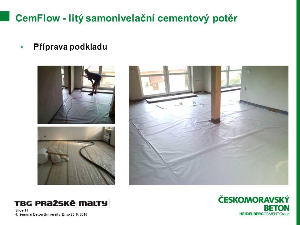 CemFlow - litý samonivelační cementový potěr  Příprava podkladu Slide 11 4. Seminář Beton University, Brno 23. 9. 2010