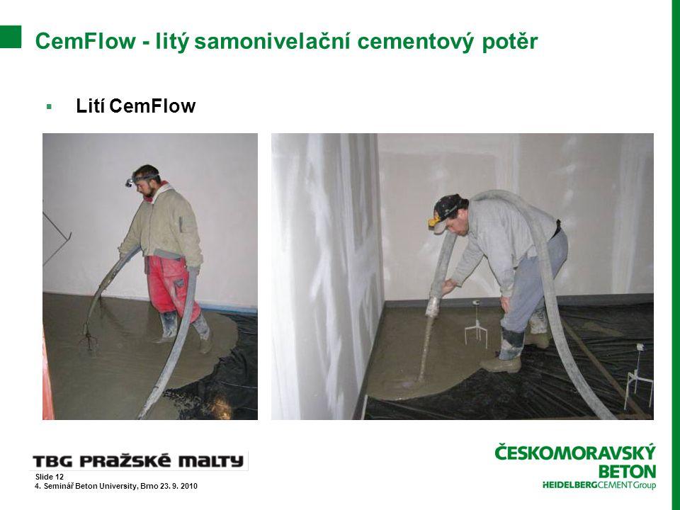 CemFlow - litý samonivelační cementový potěr  Lití CemFlow Slide 12 4. Seminář Beton University, Brno 23. 9. 2010