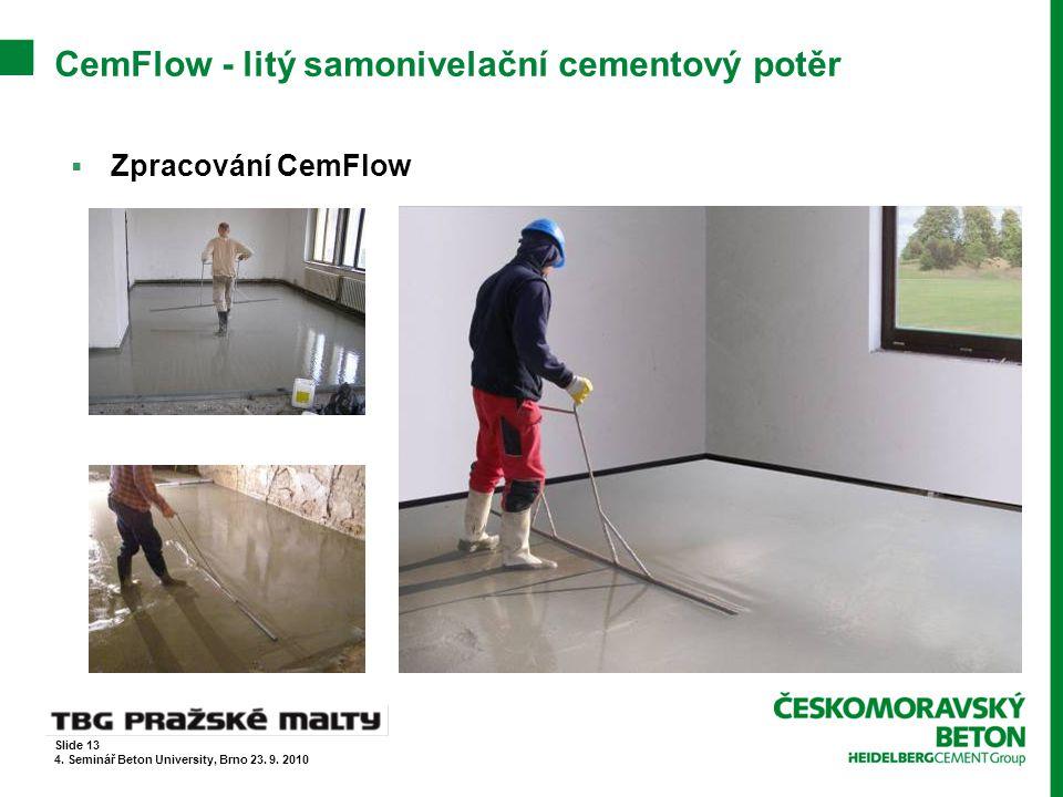 CemFlow - litý samonivelační cementový potěr  Zpracování CemFlow Slide 13 4. Seminář Beton University, Brno 23. 9. 2010