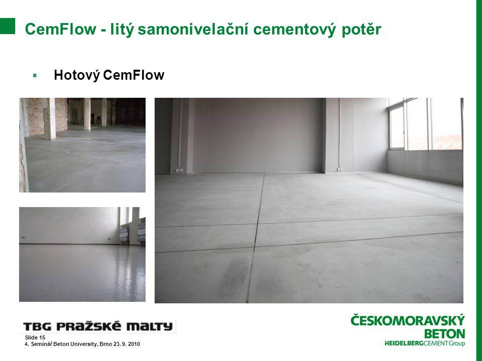 CemFlow - litý samonivelační cementový potěr  Hotový CemFlow Slide 15 4. Seminář Beton University, Brno 23. 9. 2010