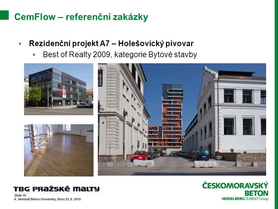 CemFlow – referenční zakázky  Rezidenční projekt A7 – Holešovický pivovar  Best of Realty 2009, kategorie Bytové stavby Slide 16 4. Seminář Beton Un
