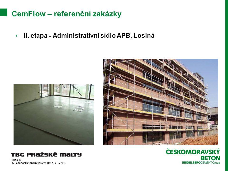 CemFlow – referenční zakázky  II. etapa - Administrativní sídlo APB, Losiná Slide 19 4. Seminář Beton University, Brno 23. 9. 2010