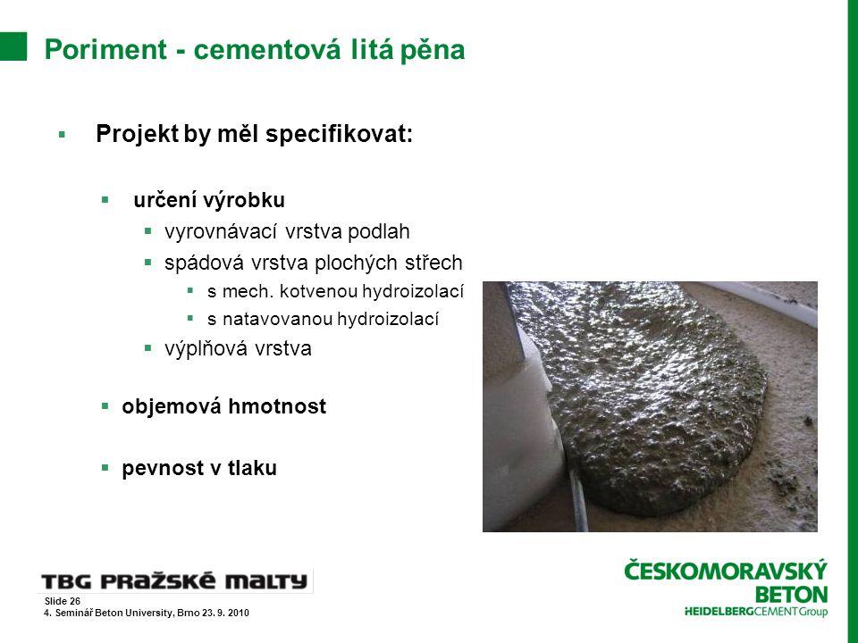 Poriment - cementová litá pěna  Projekt by měl specifikovat:  určení výrobku  vyrovnávací vrstva podlah  spádová vrstva plochých střech  s mech.