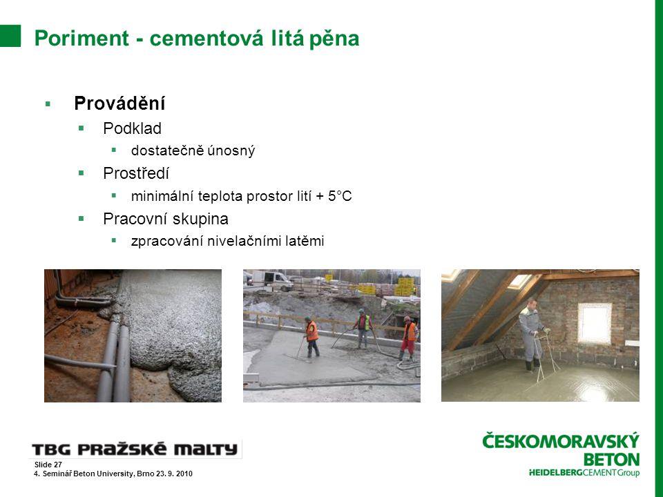 Poriment - cementová litá pěna  Provádění  Podklad  dostatečně únosný  Prostředí  minimální teplota prostor lití + 5°C  Pracovní skupina  zprac