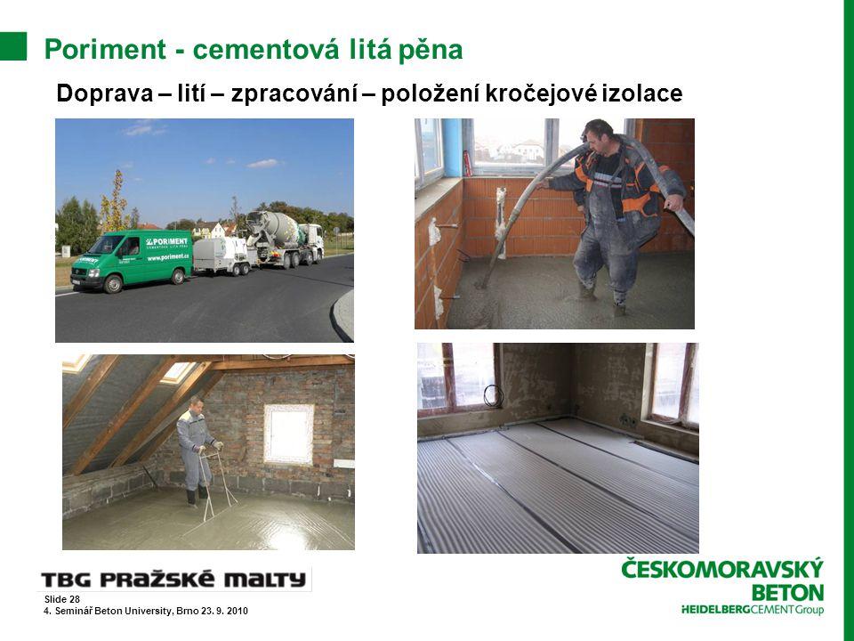 Poriment - cementová litá pěna Doprava – lití – zpracování – položení kročejové izolace Slide 28 4. Seminář Beton University, Brno 23. 9. 2010