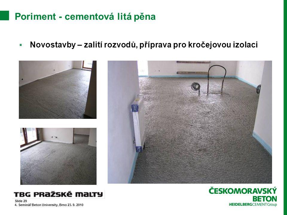 Poriment - cementová litá pěna  Novostavby – zalití rozvodů, příprava pro kročejovou izolaci Slide 29 4. Seminář Beton University, Brno 23. 9. 2010