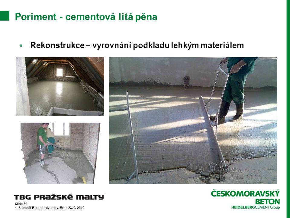 Poriment - cementová litá pěna  Rekonstrukce – vyrovnání podkladu lehkým materiálem Slide 30 4. Seminář Beton University, Brno 23. 9. 2010
