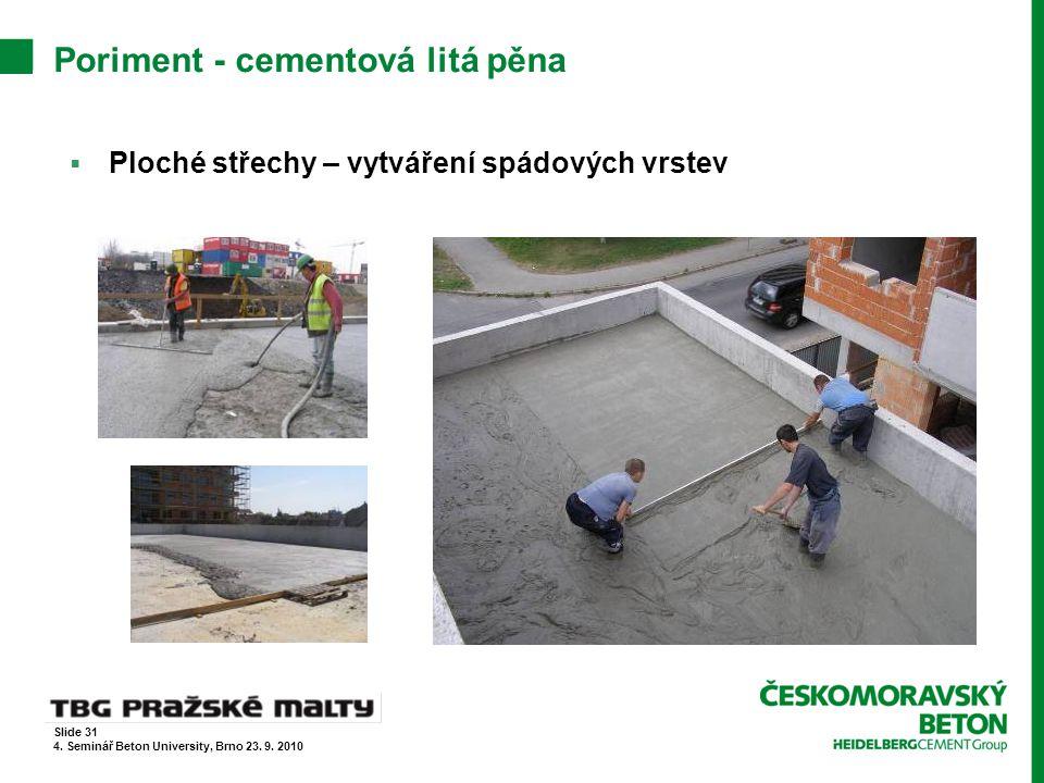 Poriment - cementová litá pěna  Ploché střechy – vytváření spádových vrstev Slide 31 4. Seminář Beton University, Brno 23. 9. 2010