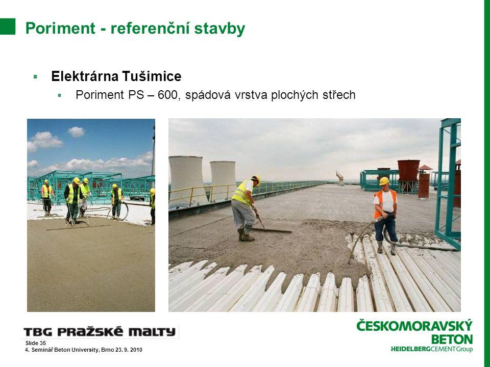 Poriment - referenční stavby  Elektrárna Tušimice  Poriment PS – 600, spádová vrstva plochých střech Slide 35 4. Seminář Beton University, Brno 23.
