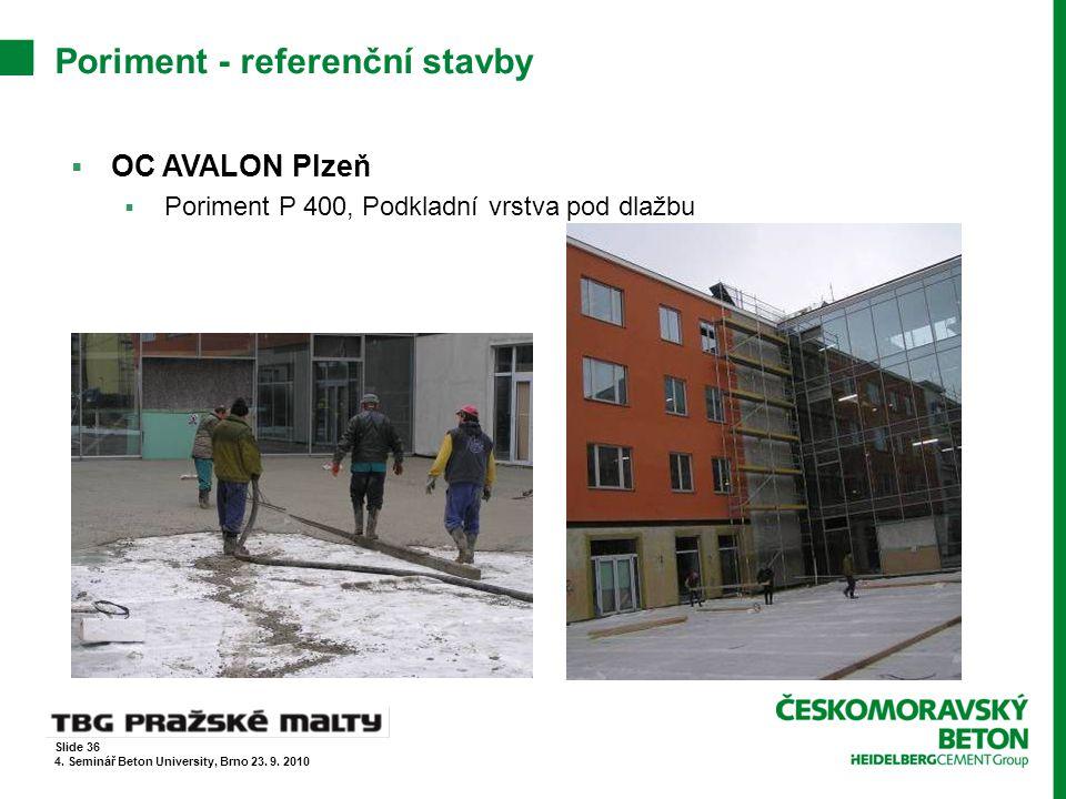 Poriment - referenční stavby  OC AVALON Plzeň  Poriment P 400, Podkladní vrstva pod dlažbu Slide 36 4. Seminář Beton University, Brno 23. 9. 2010