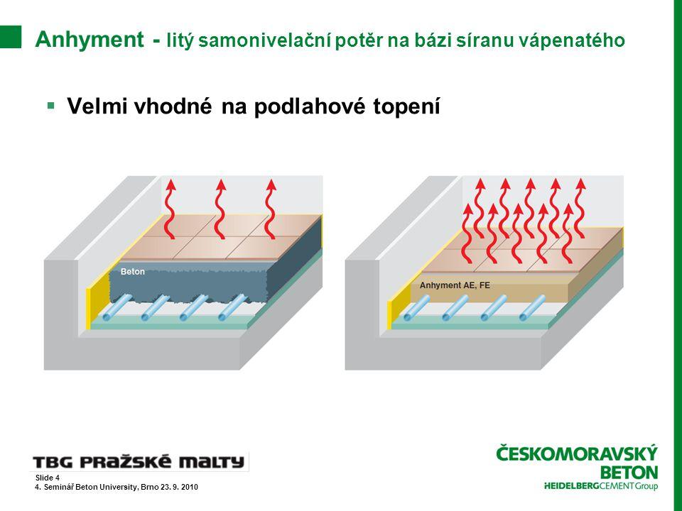 Anhyment - litý samonivelační potěr na bázi síranu vápenatého  Provádění  podklad  rovný, bez výrazných výškových změn  dostatečně únosný  čistý bez nečistot  nenasákavý  prostředí  zabránit průvanu  zabránit přímému slunečnímu záření  minimální teplota prostor lití + 5°C  maximální teplota + 25°C  při teplotách nad + 30°C je pokládka zakázána  pracovní skupina  zpracování nivelačními latěmi, křížem  nalitý potěr zpracovat neprodleně Slide 5 4.