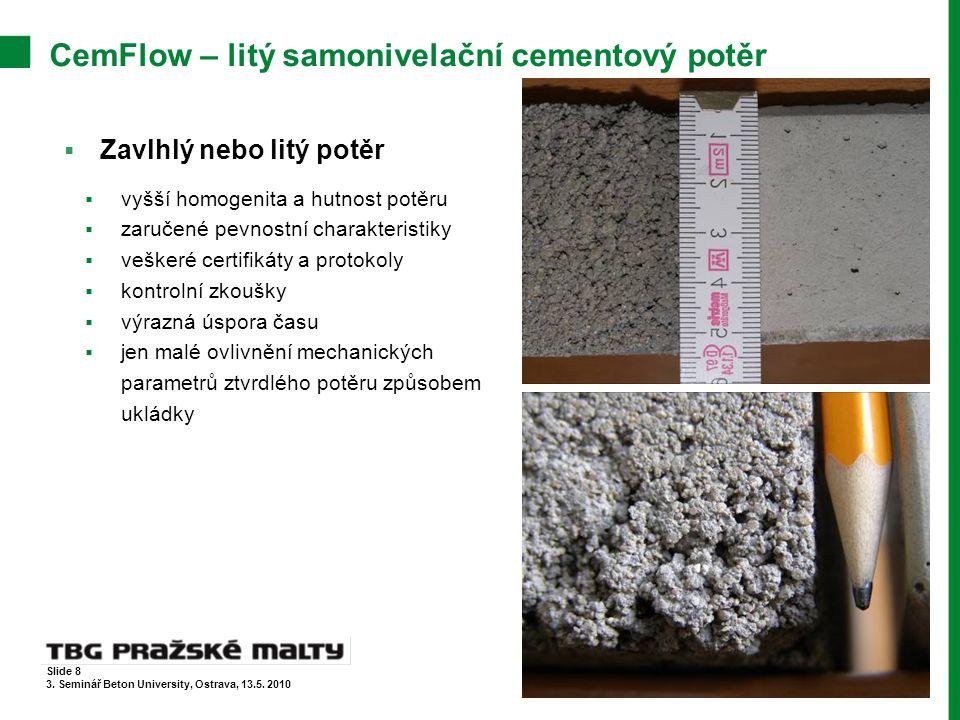 CemFlow – litý samonivelační cementový potěr  Zavlhlý nebo litý potěr  vyšší homogenita a hutnost potěru  zaručené pevnostní charakteristiky  vešk