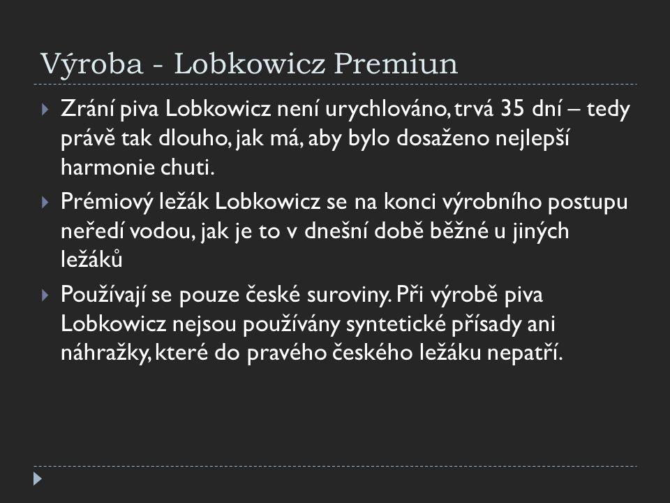 Výroba - Lobkowicz Premiun  Zrání piva Lobkowicz není urychlováno, trvá 35 dní – tedy právě tak dlouho, jak má, aby bylo dosaženo nejlepší harmonie c
