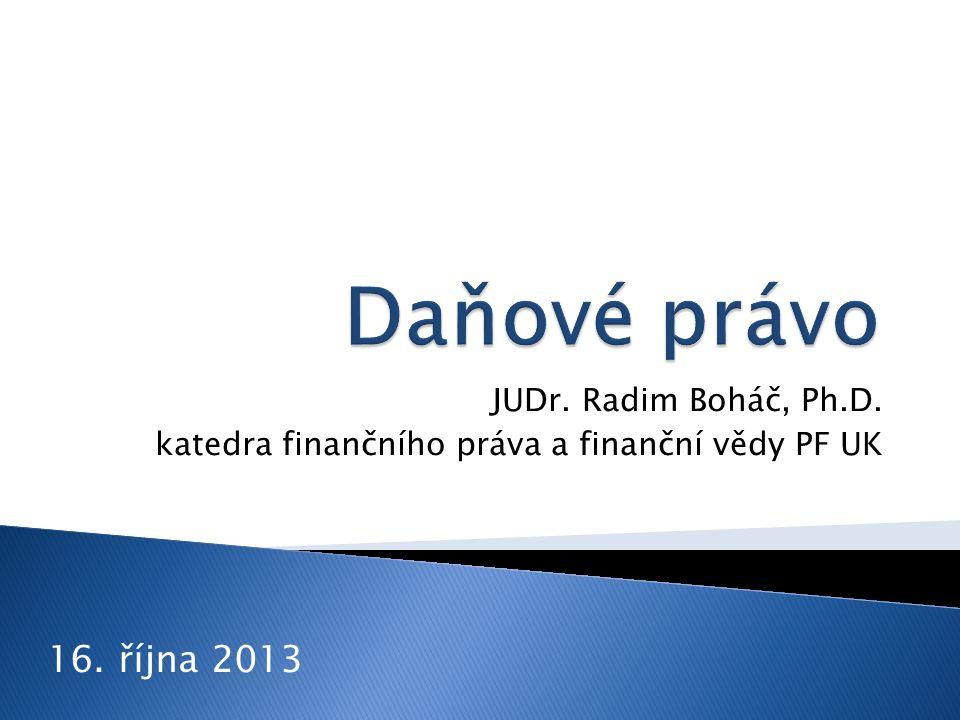 JUDr. Radim Boháč, Ph.D. katedra finančního práva a finanční vědy PF UK 16. října 2013