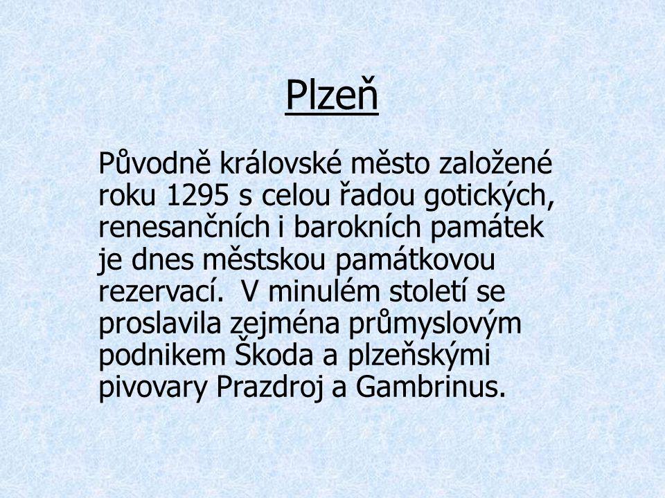 Plzeň Původně královské město založené roku 1295 s celou řadou gotických, renesančních i barokních památek je dnes městskou památkovou rezervací.