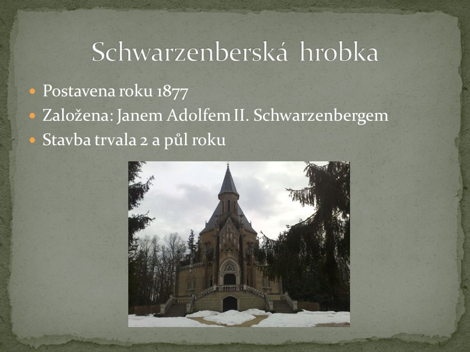 Postavena roku 1877 Založena: Janem Adolfem II. Schwarzenbergem Stavba trvala 2 a půl roku