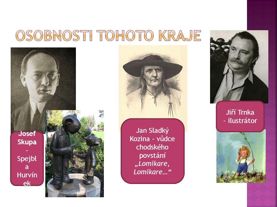 """Josef Skupa – Spejbl a Hurvín ek Jan Sladký Kozina – vůdce chodského povstání """"Lomikare, Lomikare… Jiří Trnka - ilustrátor"""
