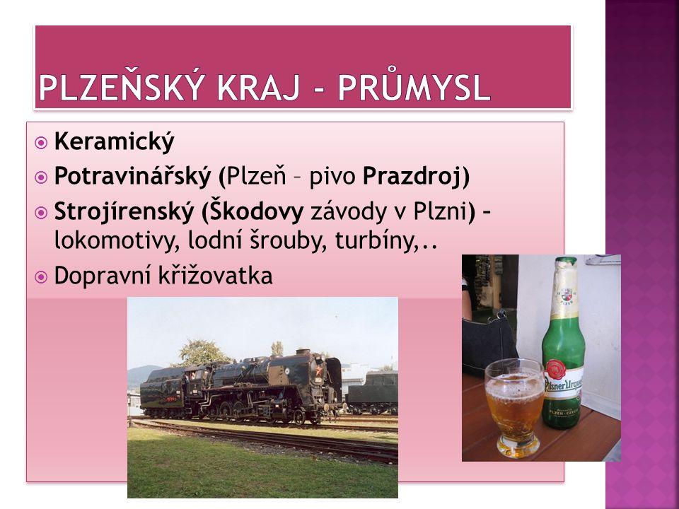  Keramický  Potravinářský (Plzeň – pivo Prazdroj)  Strojírenský (Škodovy závody v Plzni) – lokomotivy, lodní šrouby, turbíny,..