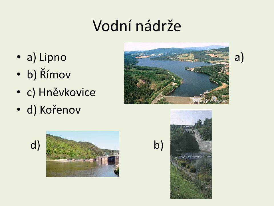 Vodní nádrže a) Lipno a) b) Římov c) Hněvkovice d) Kořenov d) b)