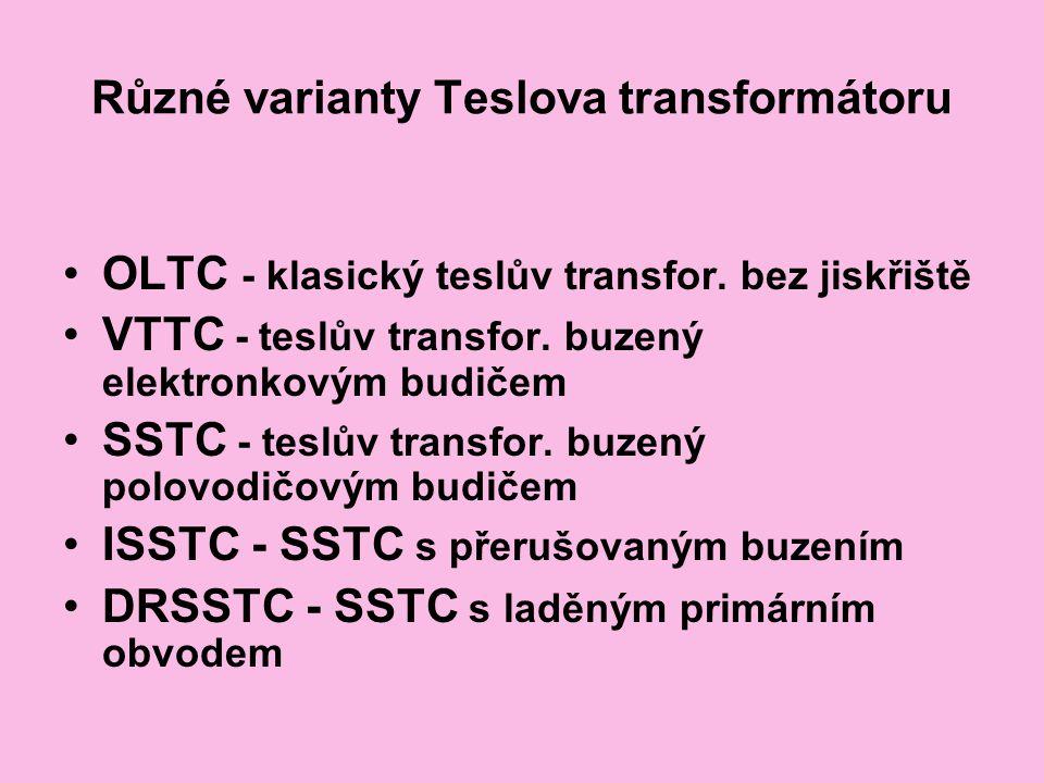 Různé varianty Teslova transformátoru OLTC - klasický teslův transfor. bez jiskřiště VTTC - teslův transfor. buzený elektronkovým budičem SSTC - teslů
