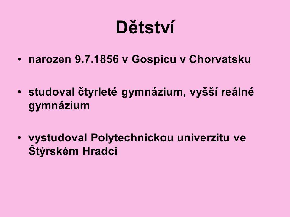 Dětství narozen 9.7.1856 v Gospicu v Chorvatsku studoval čtyrleté gymnázium, vyšší reálné gymnázium vystudoval Polytechnickou univerzitu ve Štýrském H
