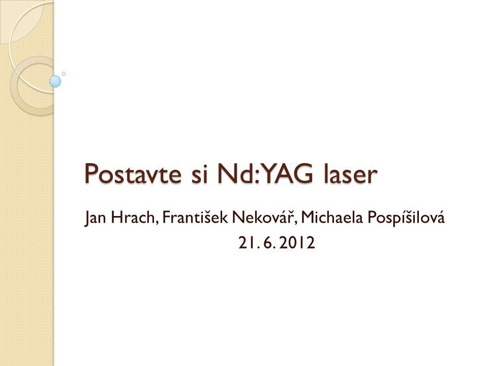 Postavte si Nd:YAG laser Jan Hrach, František Nekovář, Michaela Pospíšilová 21. 6. 2012