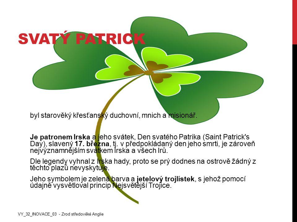 SVATÝ PATRICK byl starověký křesťanský duchovní, mnich a misionář. Je patronem Irska a jeho svátek, Den svatého Patrika (Saint Patrick's Day), slavený