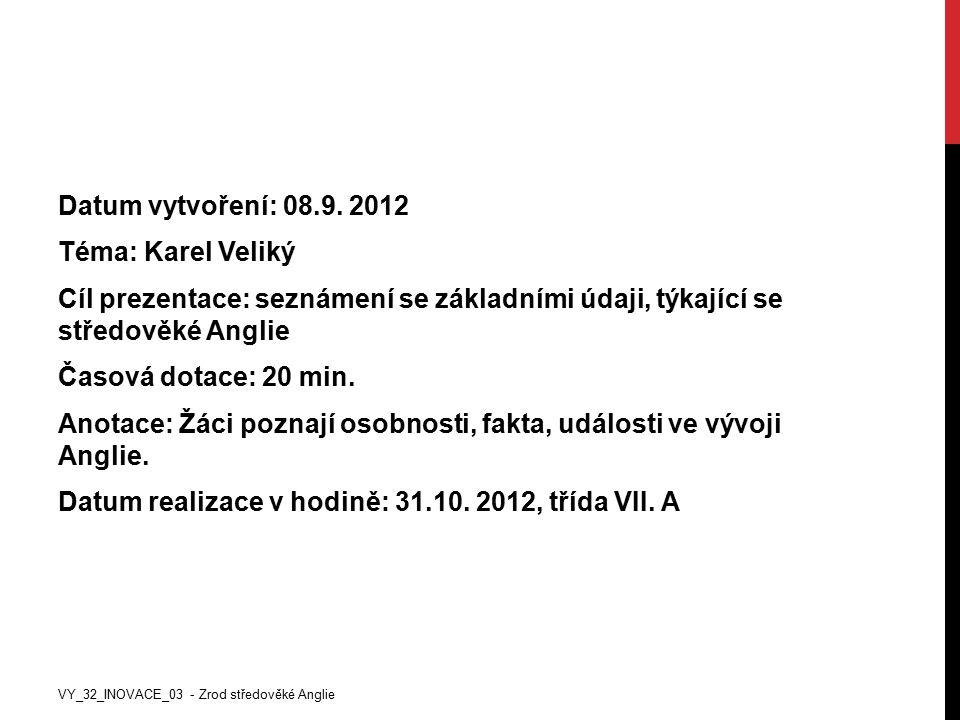 Datum vytvoření: 08.9. 2012 Téma: Karel Veliký Cíl prezentace: seznámení se základními údaji, týkající se středověké Anglie Časová dotace: 20 min. Ano