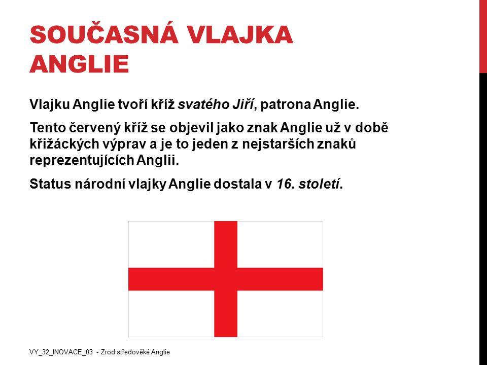 SOUČASNÁ VLAJKA ANGLIE Vlajku Anglie tvoří kříž svatého Jiří, patrona Anglie. Tento červený kříž se objevil jako znak Anglie už v době křižáckých výpr