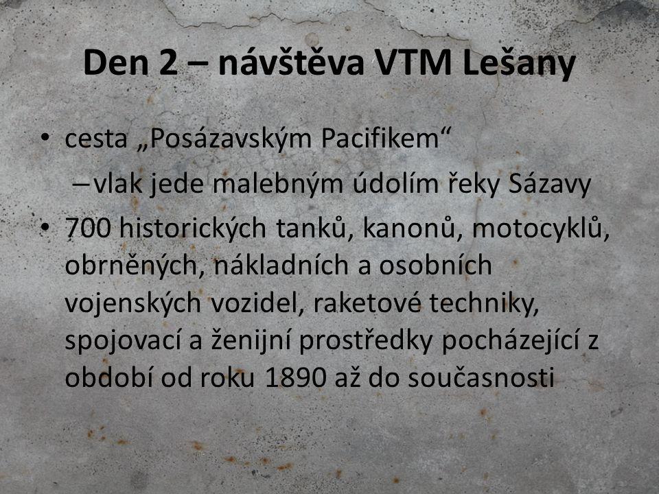 Den 2 – návštěva VTM Lešany ISU-152 HETZER LT-38 = PzKpfw 38(t) T34-85 SU-76 IS-2 SU-100 LEOPARD 1V vrak tanku CROMWELL SHERMAN M4A1 (76) Prohlédnete si tanky zblízka Některé uvidíte jako při bitvě – diorama Ostravské operace – budete pod tankem T-34 nebo blízko IS-2 Je možné do některých nahlédnout i dovnitř.