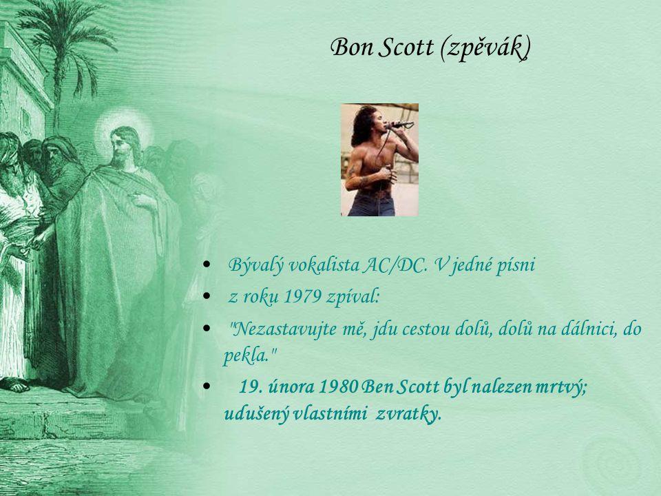 Bon Scott (zpěvák) Bývalý vokalista AC/DC. V jedné písni z roku 1979 zpíval: