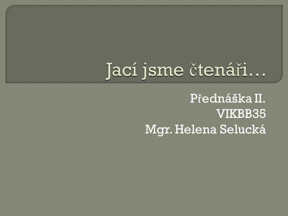 P ř ednáška II. VIKBB35 Mgr. Helena Selucká